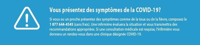 Vous présentez des symptômes de la COVID-19